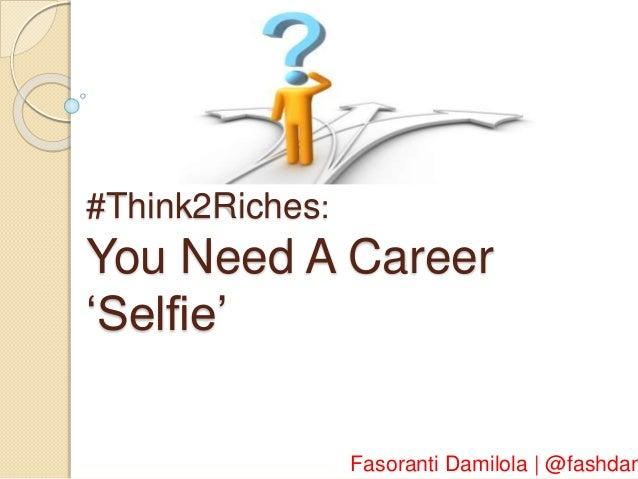 #Think2Riches: You Need A Career 'Selfie' Fasoranti Damilola | @fashdam