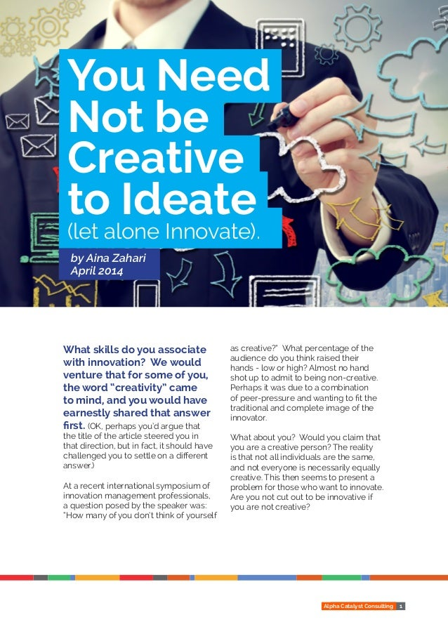 Alpha Catalyst Consulting 1 What skills do you associate with innovation? We would venture that for some of you, the word ...