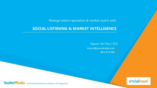 Manage online reputation & market watch with: SOCIAL LISTENING & MARKET INTELLIGENCE Nguyen Hai Trieu / CEO trieunh@younet...