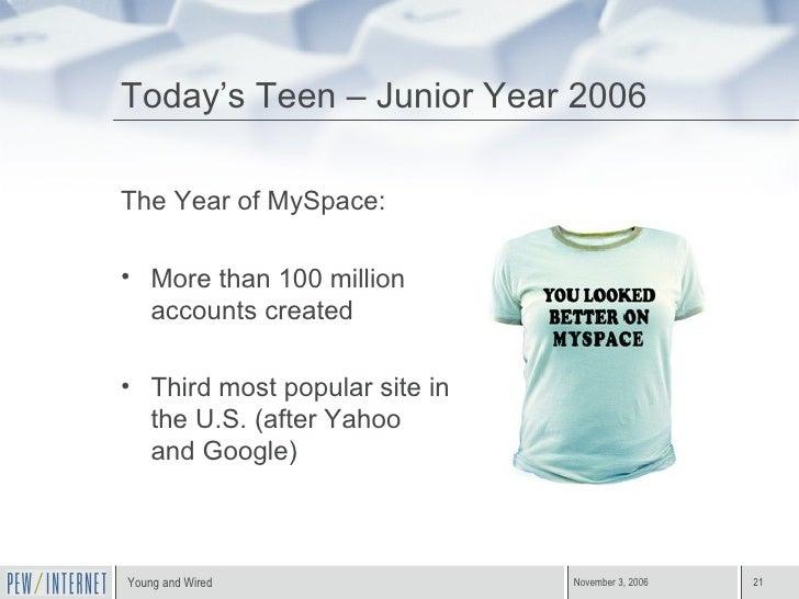 Today's Teen – Junior Year 2006 <ul><li>The Year of MySpace: </li></ul><ul><li>More than 100 million accounts created </li...