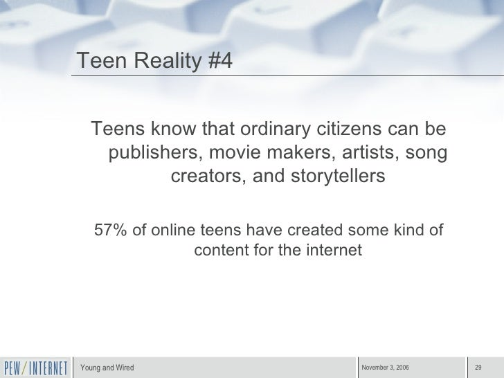 Teen Reality #4 <ul><li>Teens know that ordinary citizens can be publishers, movie makers, artists, song creators, and sto...
