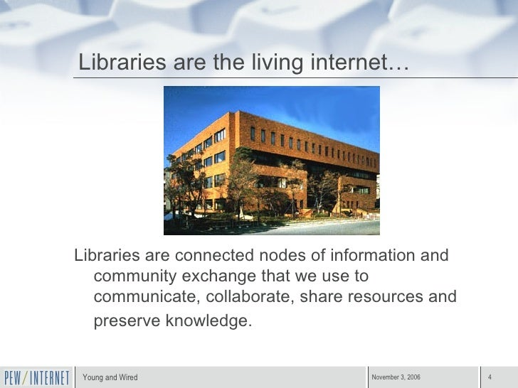 Libraries are the living internet… <ul><li>Libraries are connected nodes of information and community exchange that we use...