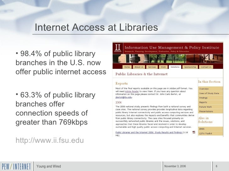 Internet Access at Libraries <ul><li>98.4% of public library branches in the U.S. now offer public internet access   </li>...