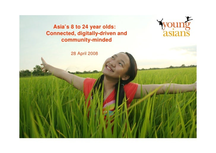 Asia's 8 to 24 year olds:                   Connected, digitally-driven and                        community-minded       ...