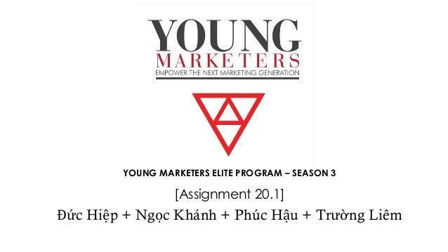 YOUNG MARKETERS ELITE PROGRAM – SEASON 3 [Assignment 20.1] Đức Hiệp + Ngọc Khánh + Phúc Hậu + Trường Liêm
