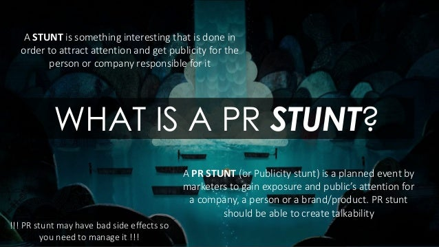 A STUNT is something interesting that is done in order to attract attention and get publicity for the person or company re...