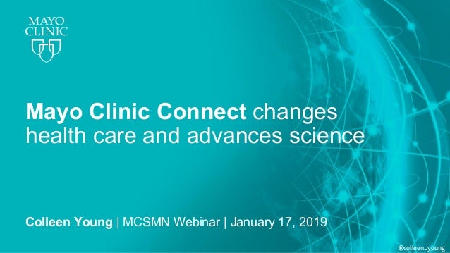@colleen_young Mayo Clinic Connect changes health care and advances science Colleen Young | MCSMN Webinar | January 17, 20...