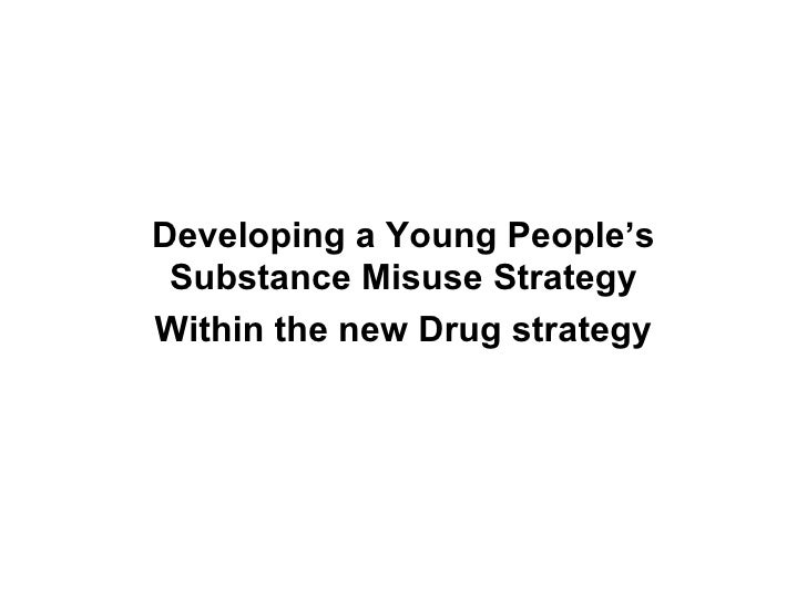 Developing a Young People's Substance Misuse Strategy Within the new Drug strategy