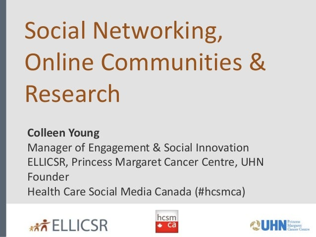 Social Networking, Online Communities & Research Colleen Young Manager of Engagement & Social Innovation ELLICSR, Princess...