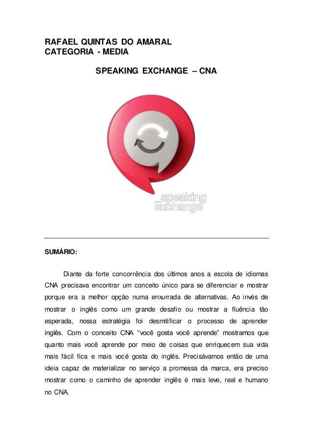 RAFAEL QUINTAS DO AMARAL CATEGORIA - MEDIA SPEAKING EXCHANGE – CNA SUMÁRIO: Diante da forte concorrência dos últimos anos ...