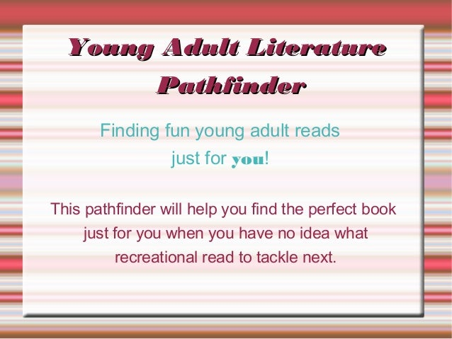 Young Adult Literature       Pathfinder       Finding fun young adult reads                 just for you!This pathfinder w...