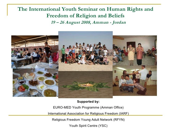 The International Youth Seminar on Human Rights and Freedom of Religion and Beliefs   19 – 26 August 2008, Amman - Jordan ...