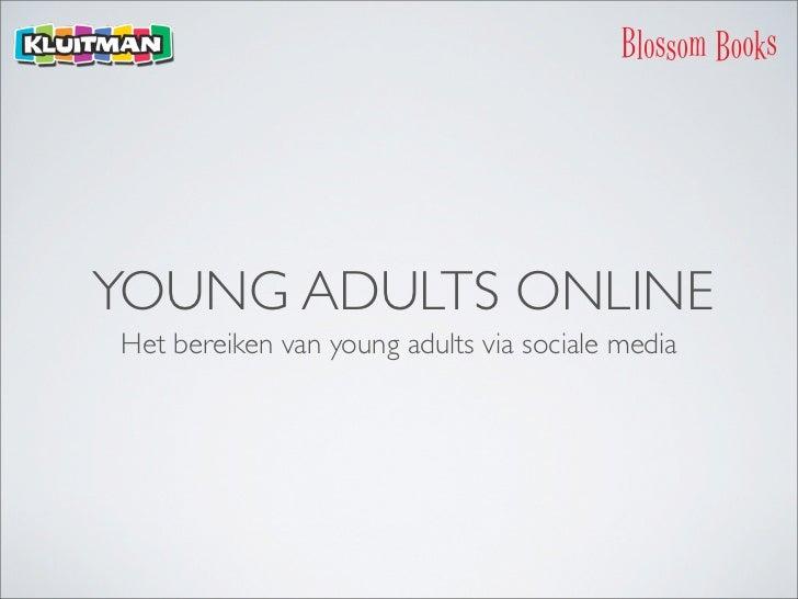 YOUNG ADULTS ONLINEHet bereiken van young adults via sociale media