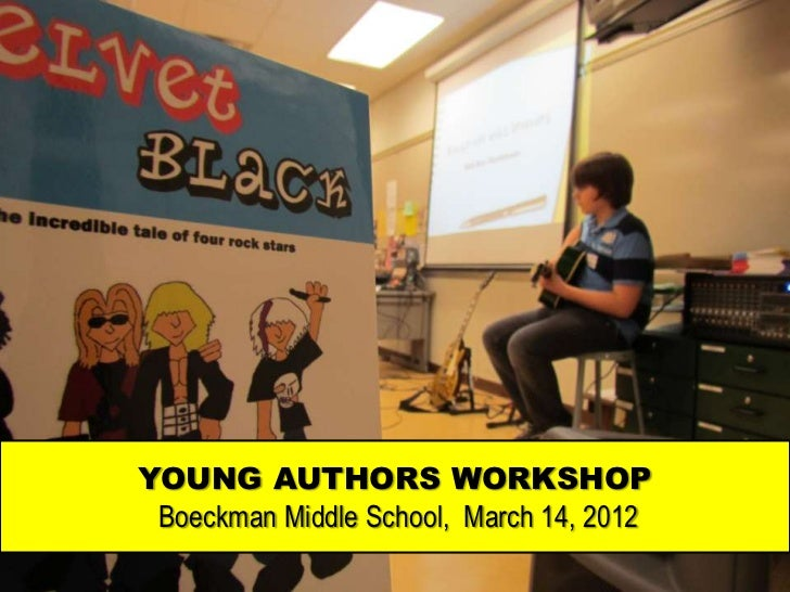 YOUNG AUTHORS WORKSHOP Boeckman Middle School, March 14, 2012