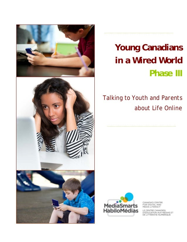 Young Canadians in a Wired World Phase III Talking to Youth and Parents about Life Online