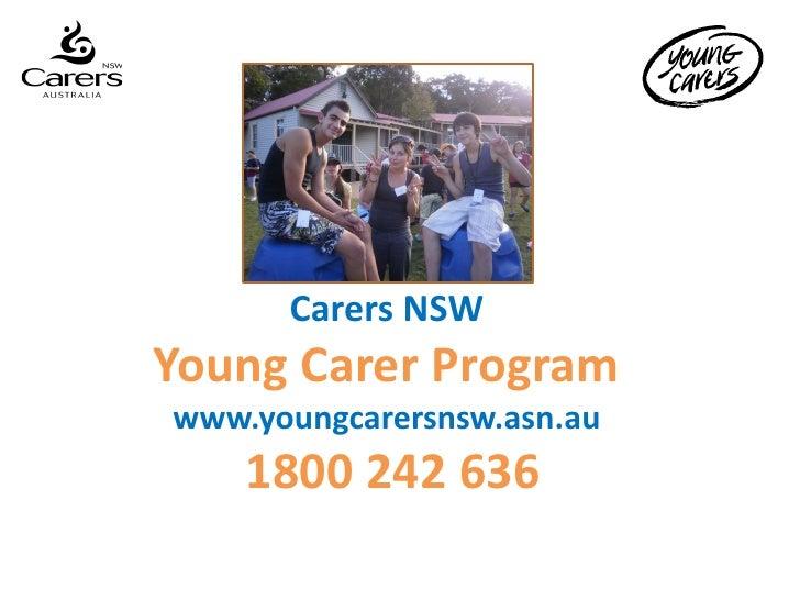 Carers NSWYoung Carer Programwww.youngcarersnsw.asn.au    1800 242 636