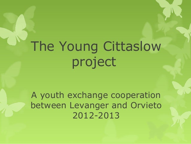 The Young Cittaslow project A youth exchange cooperation between Levanger and Orvieto 2012-2013