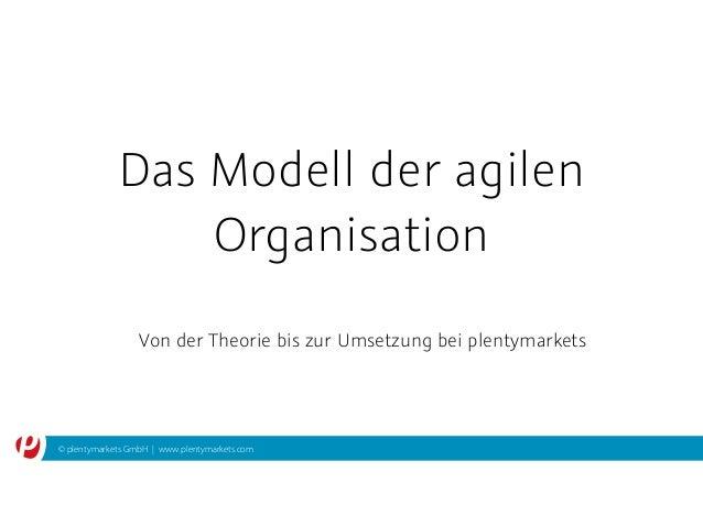 © plentymarkets GmbH | www.plentymarkets.com Das Modell der agilen Organisation Von der Theorie bis zur Umsetzung bei plen...