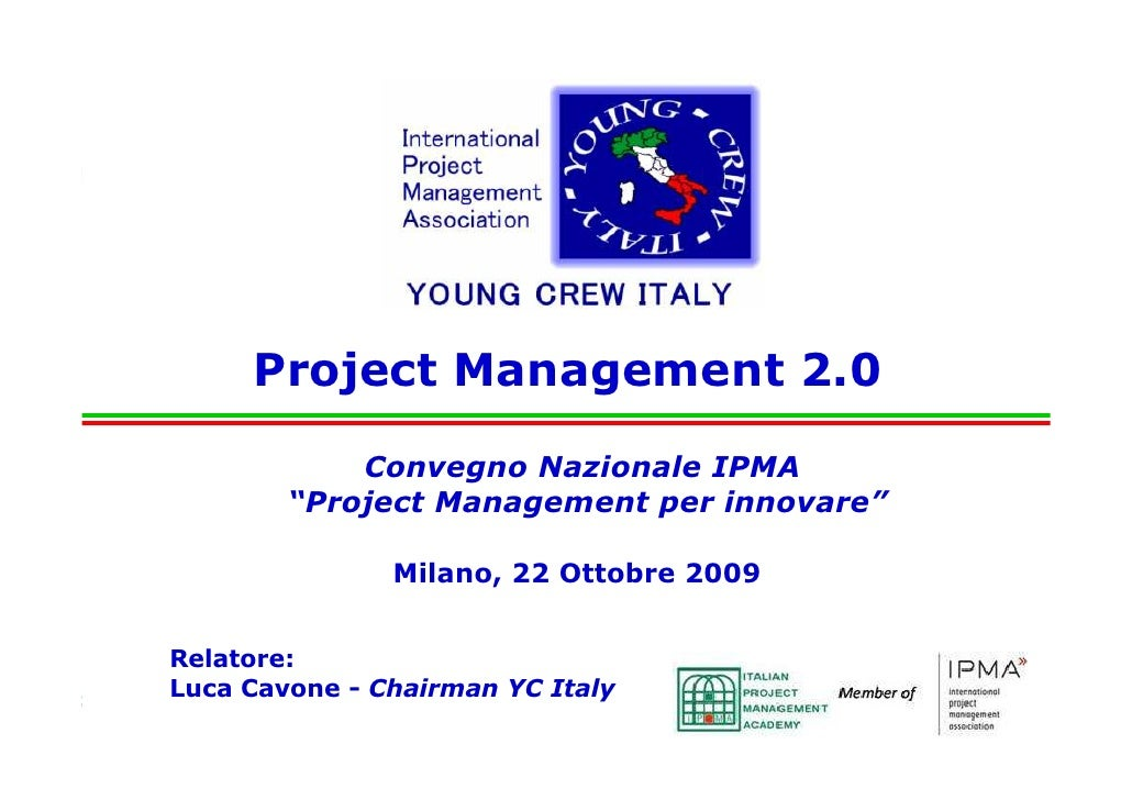 "Project Management 2.0                            Convegno Nazionale IPMA                       ""Project Management per in..."