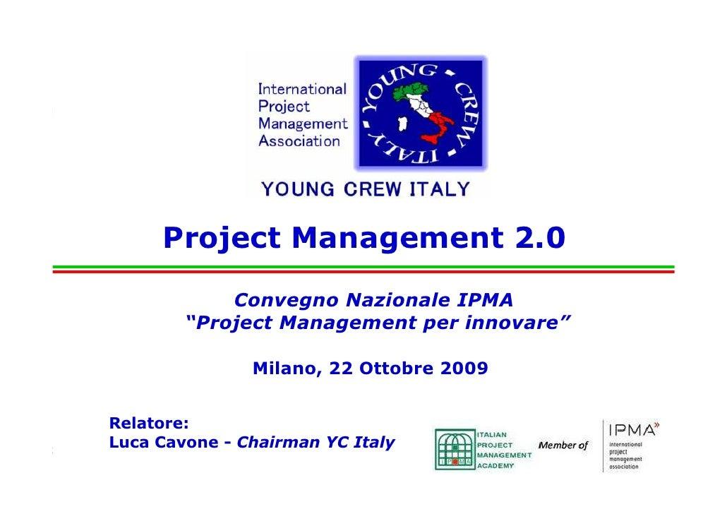 "Project Management 2.0                            Convegno Nazionale IPMA                       ""Project Management per in..."