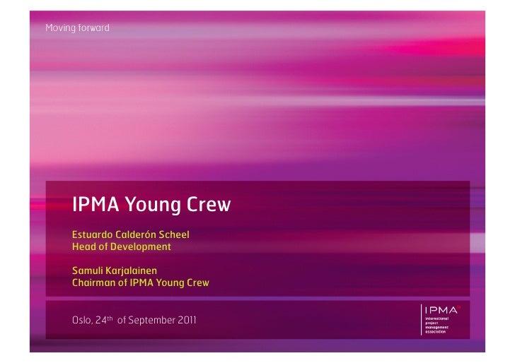 IPMA Young CrewEstuardo Calderón ScheelHead of DevelopmentSamuli KarjalainenChairman of IPMA Young CrewOslo, 24th of Septe...