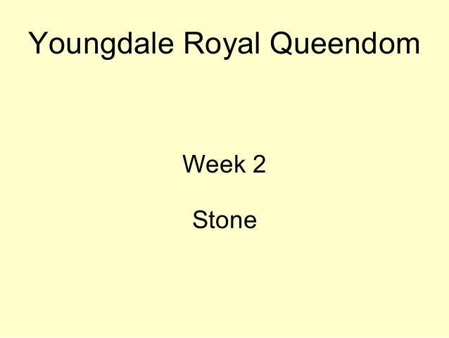 Youngdale Royal Queendom Week 2 Stone