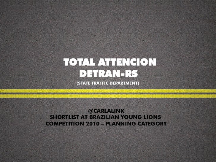 TOTAL ATTENCION       DETRAN-RS         (STATE TRAFFIC DEPARTMENT)             @CARLALINK SHORTLIST AT BRAZILIAN YOUNG LIO...