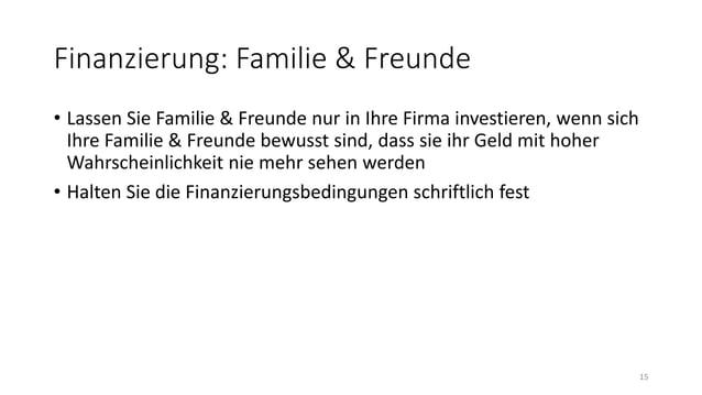 • Lassen Sie Familie & Freunde nur in Ihre Firma investieren, wenn sich Ihre Familie & Freunde bewusst sind, dass sie ihr ...