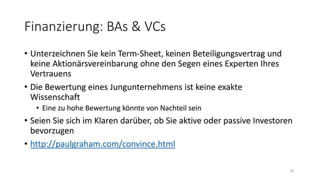 Finanzierung: BAs & VCs • Unterzeichnen Sie kein Term-Sheet, keinen Beteiligungsvertrag und keine Aktionärsvereinbarung oh...