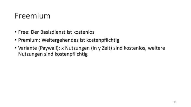 Freemium • Free: Der Basisdienst ist kostenlos • Premium: Weitergehendes ist kostenpflichtig • Variante (Paywall): x Nutzu...