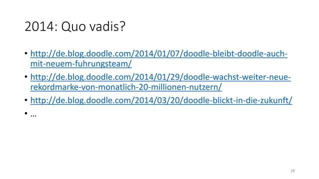 2014: Quo vadis? • http://de.blog.doodle.com/2014/01/07/doodle-bleibt-doodle-auch- mit-neuem-fuhrungsteam/ • http://de.blo...