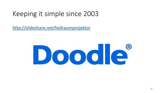 Keeping it simple since 2003 38 http://slideshare.net/hellraumprojektor