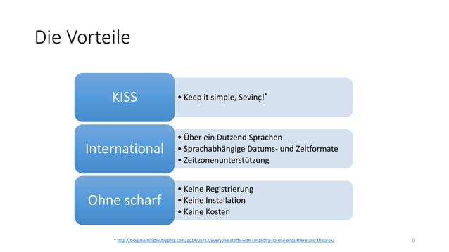 Die Vorteile • Keep it simple, Sevinç!* KISS • Über ein Dutzend Sprachen • Sprachabhängige Datums- und Zeitformate • Zeitz...