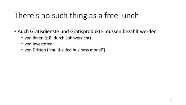 There's no such thing as a free lunch • Auch Gratisdienste und Gratisprodukte müssen bezahlt werden • von Ihnen (z.B. durc...