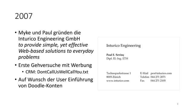 2007 • Myke und Paul gründen die Inturico Engineering GmbH to provide simple, yet effective Web-based solutions to everyda...