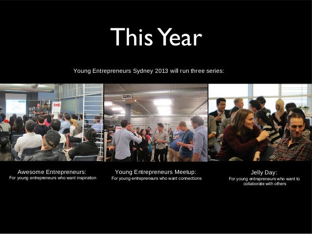 ThisYear- Young Entrepreneurs Sydney 2013 will run three series:- Awesome Entrepreneurs:- For young entrepreneurs who want...