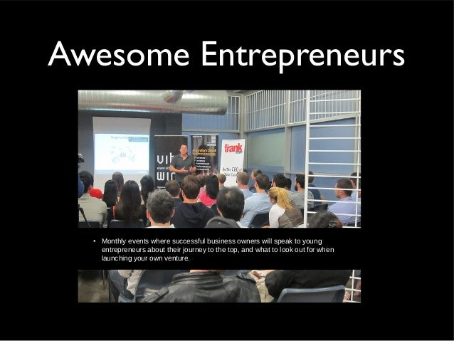 Awesome Entrepreneurs• Monthly events where successful business owners will speak to youngentrepreneurs about their journe...