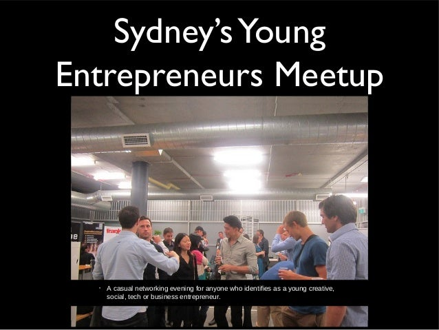 Sydney'sYoungEntrepreneurs Meetup• A casual networking evening for anyone who identifies as a young creative,social, tech ...