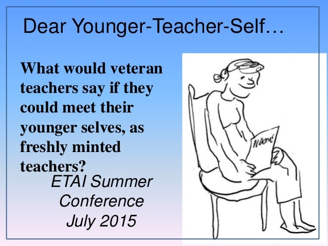 Dear Younger-Teacher-Self… What would veteran teachers say if they could meet their younger selves, as freshly minted teac...