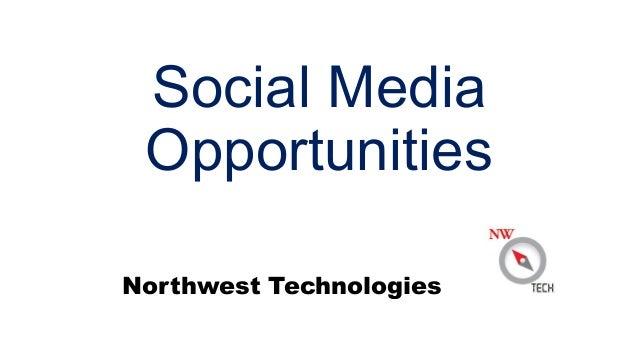 Social Media Opportunities Northwest Technologies