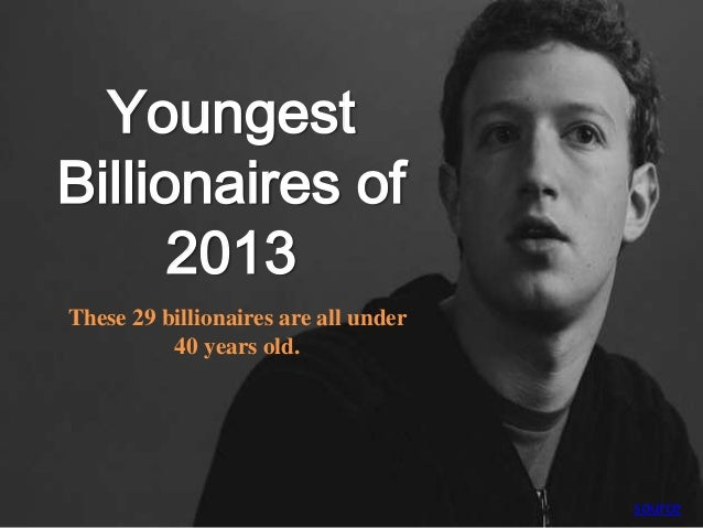 YoungestBillionaires of2013These 29 billionaires are all under40 years old.source