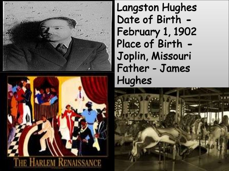 Langston Hughes<br />Date of Birth - February 1, 1902<br />Place of Birth - Joplin, Missouri<br />Father - James Hughes<br...