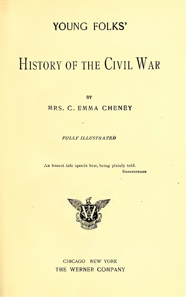YOUNG FOLKS' History of the Civil War BY MRS. C. EMMA CHENEY FULLT ILLUSTRA TED An honest tale speeds best, being plainly ...