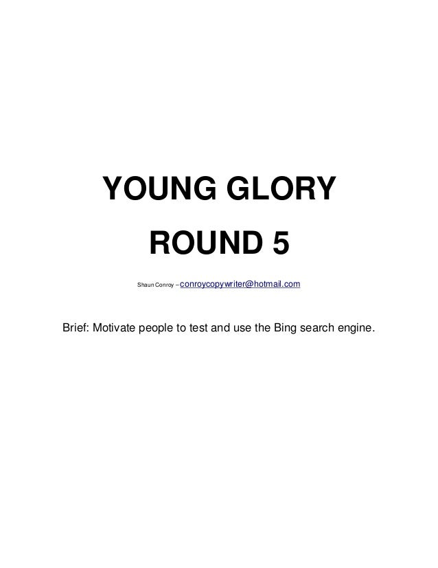 YOUNG GLORY                ROUND 5              Shaun Conroy – conroycopywriter@hotmail.comBrief: Motivate people to test ...