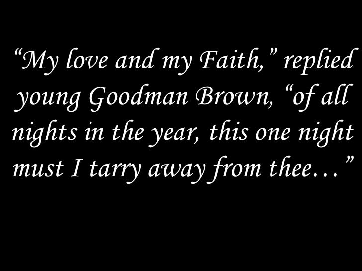 a loss of faith young goodman Brown weeps for the loss of his faith, a topic that permeates the story  young  goodman brown lost his fine quality and lost his devotion.