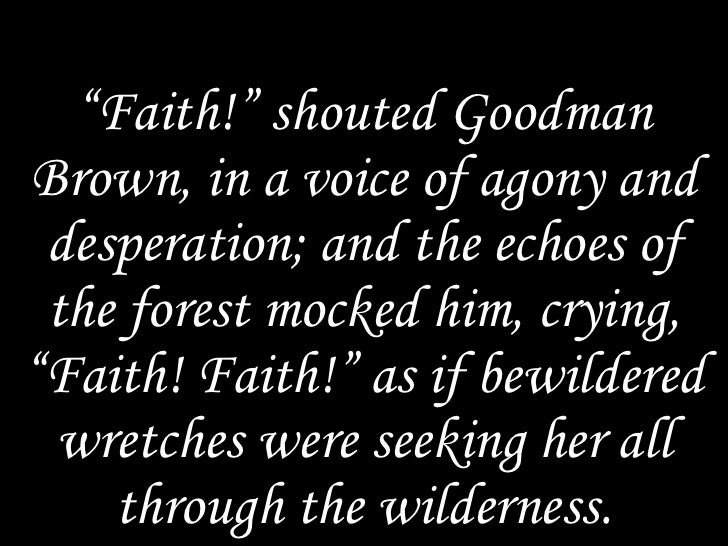 """theme of faith in young goodman brown Themes the weakness of public morality in """"young goodman brown,"""" hawthorne reveals what he sees as the corruptibility that results from puritan society's emphasis on public morality, which often weakens private religious faith."""