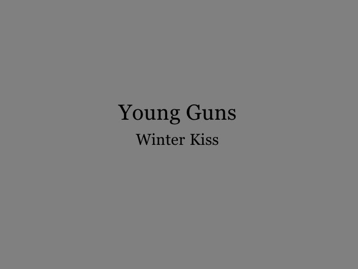 Young Guns  Winter   Kiss