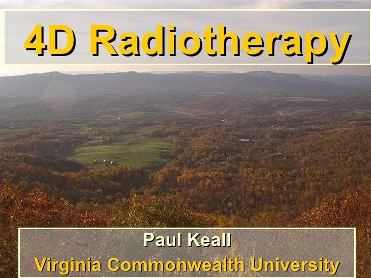 4D Radiotherapy Paul Keall Virginia Commonwealth University