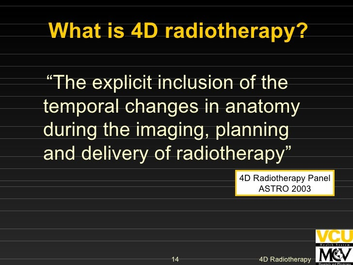 """<ul><li>"""" The explicit inclusion of the temporal changes in anatomy during the imaging, planning and delivery of radiother..."""