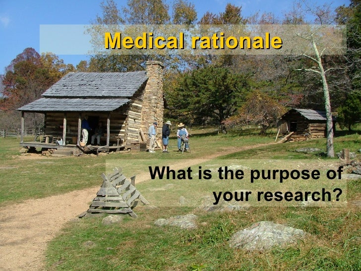 Medical rationale What is the purpose of your research?
